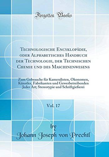Technologische Encyklopädie, oder Alphabetisches Handbuch der Technologie, der Technischen Chemie und des Maschinenwesens, Vol. 17: Zum Gebrauche für ... Jeder Art; Stereotypie und Schrif