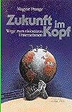 Zukunft im Kopf: Wege zum visionären Unternehmen (Haufe Management-Praxis) - Kasimir M Magyar
