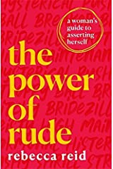 The Power of Rude: A woman's guide to asserting herself Kindle Edition