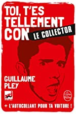 Toi t'es tellement con - Edition collector de Guillaume Pley