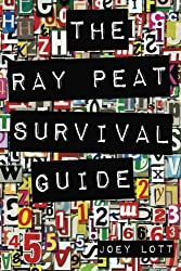 The Ray Peat Survival Guide: Understanding, Using, and Realistically Applying the Dietary Ideas of Dr. Ray Peat by Joey Lott (2014-06-19)