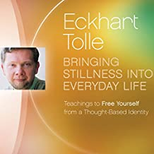 Bringing Stillness into Everyday Life: Teachings to Free Yourself from a Thought-Based Identity