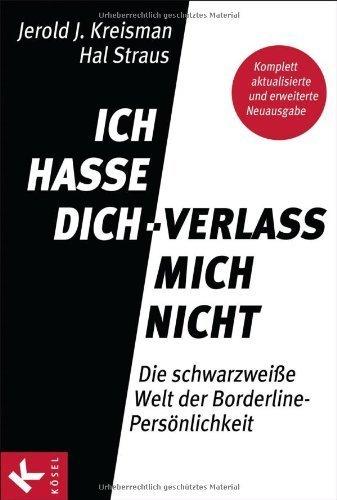 Ich hasse dich - verlass mich nicht: Die schwarzweiße Welt der Borderline-Persönlichkeit - Komplett aktualisierte und erweiterte Neuausgabe von Jerold J. Kreisman (18. Juni 2012) Taschenbuch