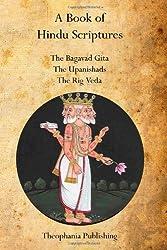 A Book of Hindu Scriptures: The Bagavad Gita,  The Upanishads, The Rig - Veda