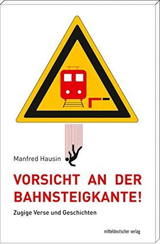 Vorsicht an der Bahnsteigkante!: Zugige Verse und Geschichten