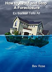 How To Avoid And Stop A Foreclosure - Ex Banker Tells All (English Edition)