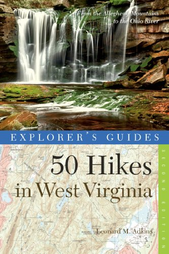Explorer's Guide 50 Hikes in West Virginia: Walks, Hikes, and Backpacks from the Allegheny Mountains to the Ohio River (Second Edition) (Explorer's 50 Hikes Book 0) (English Edition)