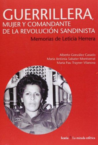 Guerrillera, Mujer Y Comandante De La Revolución Sandinista. Memorias De Leticia Herrera (La mirada esférica) por Alberto González Casado