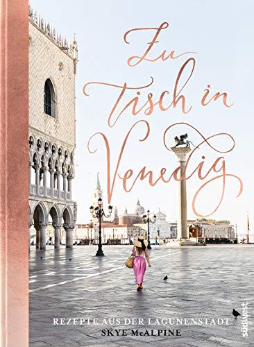 Zu Tisch in Venedig: Rezepte aus der Lagunenstadt
