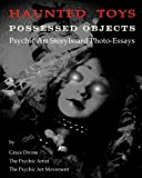 HAUNTED TOYS POSSESSED OBJECTS Psychic Art Storyboard Photo-essays (Paranormal Supernatural Psychic Ghostly Spiritual Art Photography)