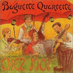 Chez Moi by Baguette Quartette (2005-03-02)