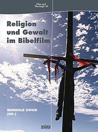 Religion und Gewalt im Bibelfilm (Film & Theologie)