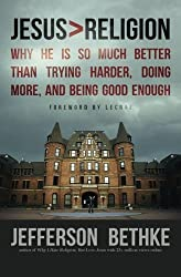 Jesus > Religion: Why He Is So Much Better Than Trying Harder, Doing More, and Being Good Enough by Jefferson Bethke (2013-10-14)