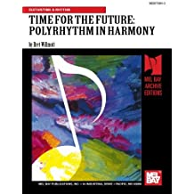 TIME FOR THE FUTURE: POLYRHYTHM IN HARMONY