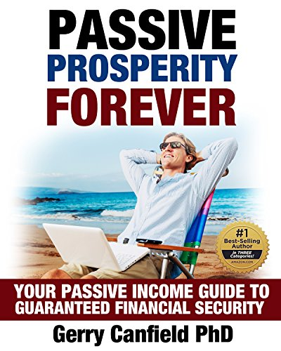 Passive Prosperity Forever: Your Complete Beginners Guide to Building Multiple Income Streams: Your Passive Income Guide to Guaranteed Financial Security ... Start Living, Make Money While You Sleep) by [Canfield PhD, Gerry]