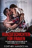 Erotische Kurzgeschichten für Frauen: Erotische Geschichten für Frauen & Männer zur Luststeigerung: (Erotik Geschichten für Männer und Frauen, verführerische Geschichten)