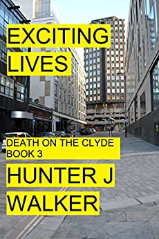 Exciting Lives (Death On The Clyde Book 3) by [Walker, Hunter J]