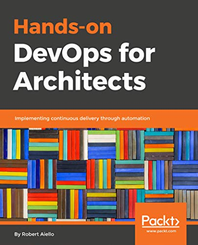 Hands-On DevOps for Architects: Implementing continuous delivery through automation (English Edition)