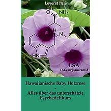 Hawaiianische Baby Holzrose: Alles über das unterschätzte Psychedelikum by Leveret Pale (2016-05-02)