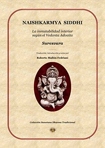 NAISHKARMYA  SIDDHI - La inmutabilidad interior  según el Vedanta Advaita (Colección Sanatana Dharma Tradicional nº 2)