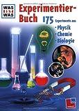 Experimentierbuch: 175 Experimente aus Physik, Chemie und Biologie