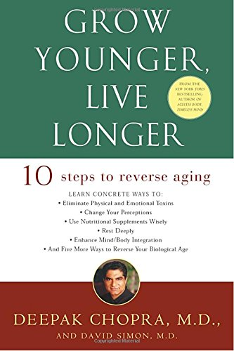 Grow Younger, Live Longer: Ten Steps to Reverse Aging par Deepak Chopra M.D.