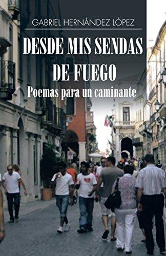 Desde Mis Sendas De Fuego Cuentos De Un Caminante/ Desde Mis Sendas De Fuego Poemas Para Un Caminante por Gabriel Hernández López