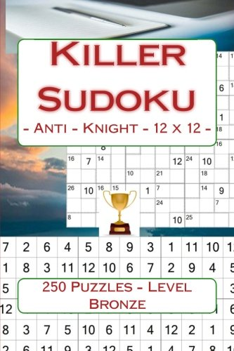 Killer Sudoku - Anti - Knight - 12 x 12 - 250 Puzzles - Level Bronze:  Perfect charging for your mind (12 x 12 PITSTOP, Band 13)