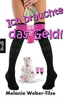 Ich brauchte das Geld (German Edition) by [Weber-Tilse, Melanie]