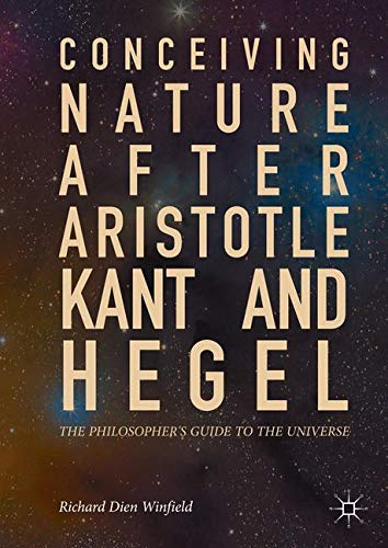 Conceiving Nature after Aristotle, Kant, and Hegel: The Philosopher's Guide to the Universe