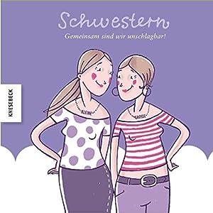 Schwestern - gemeinsam sind wir unschlagbar! Ein Geschenkbuch