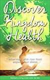 Discover Kingdom Health: Interview with raw food expert Paul Nison (Radiant Living Interview Series Book 1) (English Edi