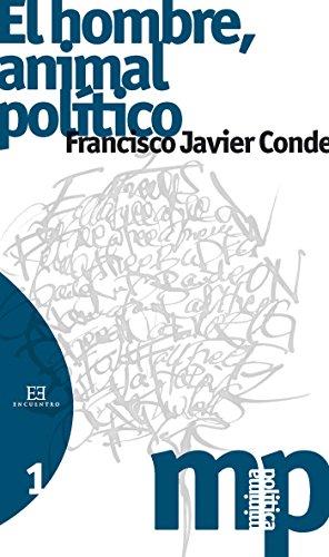 El hombre, animal político (Minima Politica nº 1) por Francisco Javier Conde García