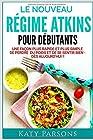 Le Nouveau Régime Atkins Pour Débutants - Une façon plus rapide et plus simple de perdre du poids et de se sentir bien - dès aujourd'hui !