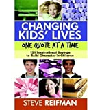 Telecharger Livres Changing Kids Lives One Quote at a Time 121 Inspirational Sayings to Build Character in Children Paperback Common (PDF,EPUB,MOBI) gratuits en Francaise