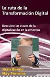 La ruta de la Transformación Digital: Descubre las claves de la digitalización en la empresa: Volume 1 (La Transformacion Digital)