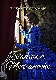 Bésame a Medianoche. par Elizabeth Bowman