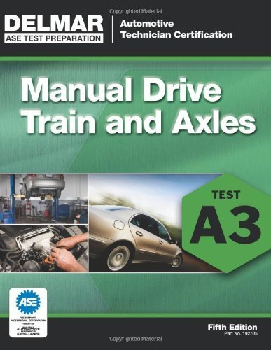 ASE Test Preparation- A3 Manual Drive Trains and Axles (ASE Test Prep: Automotive Technician Certification Manual) by Delmar (2011) Paperback