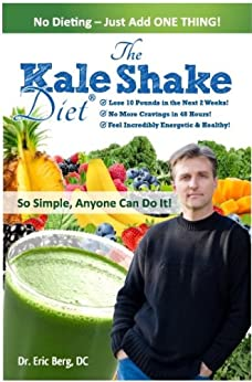 The Kale Shake Diet: So Simple, Anyone Can Do It (English Edition) par [Berg, Dr Eric]