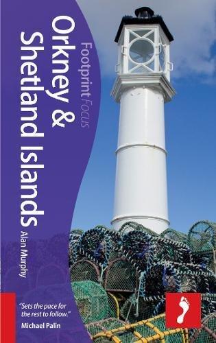 Orkney & Shetland Islands Footprint Focus Guide: Includes Skara Brae, Fair Isle, Maes Howe, Scapa Flow, Up-Helly-Aa