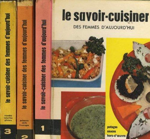 Le savoir cuisiner des femmes d'aujourd'hui tome 1 : potage, sauces, hors d'oeuvre, entree / tome 2 : poissons, oeufs, fromage / tome 3 : viandes, volailles, gibier par COLLECTIF