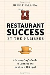 Restaurant Success by the Numbers: A Money-Guy's Guide to Opening the Next Hot Spot by Roger Fields (2007-06-01)