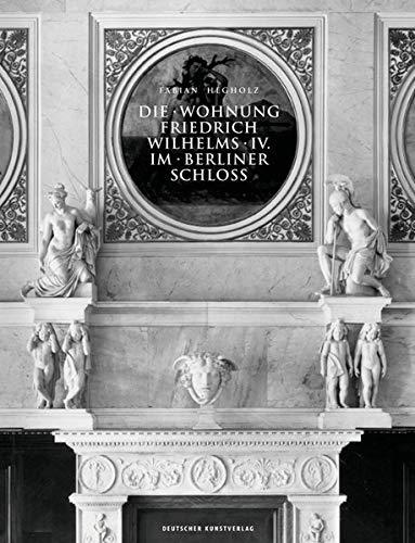 Die Wohnung Friedrich Wilhelms IV. im Berliner Schloss