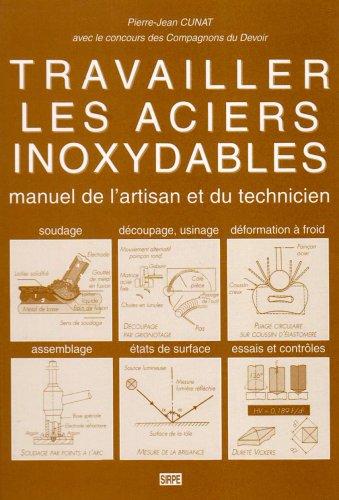 Travailler les aciers inoxydables : Manuel de l'artisan et du technicien par Pierre-Jean Cunat