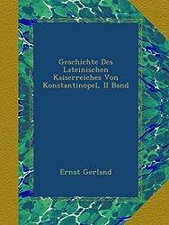 Geschichte Des Lateinischen Kaiserreiches Von Konstantinopel, II Band