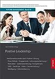 Positive Leadership: Wettbewerbsvorteile durch Positive Führung: Flow-Erlebnis, Engagement, Leistungsanerkennung, Motivation, Stärkenorientierung. in der lernenden Organisation