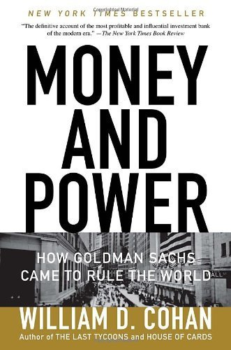 money-and-power-how-goldman-sachs-came-to-rule-the-world-reprint-edition-by-cohan-william-d-2012-pap