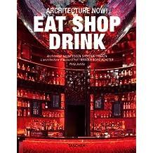 Architecture Now! Eat Shop Drink / Architektur heute! Essen Shoppen Trainken / L'architecture d'aujourd hui! Manger Boire Acheter