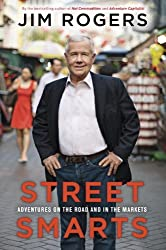 Street Smarts: Adventures on the Road and in the Markets by Jim Rogers (2014-08-28)