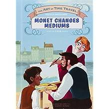 8250d3d7765a Monet Changes Mediums (Art of Time Travel) by Lisa And John Mullarkey (2015